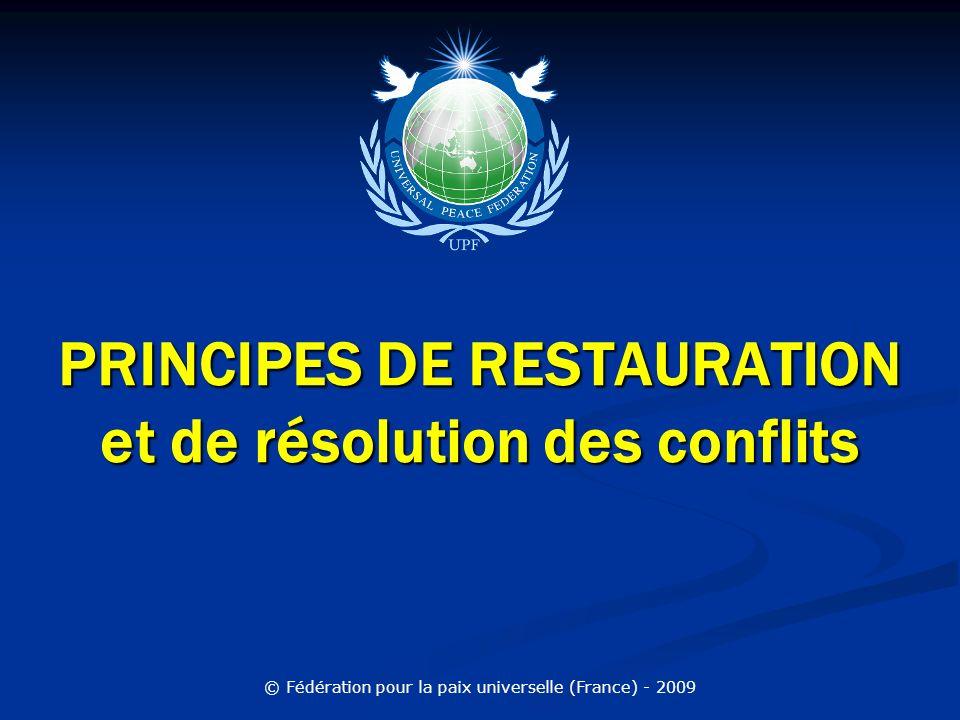 PRINCIPES DE RESTAURATION et de résolution des conflits © Fédération pour la paix universelle (France) - 2009