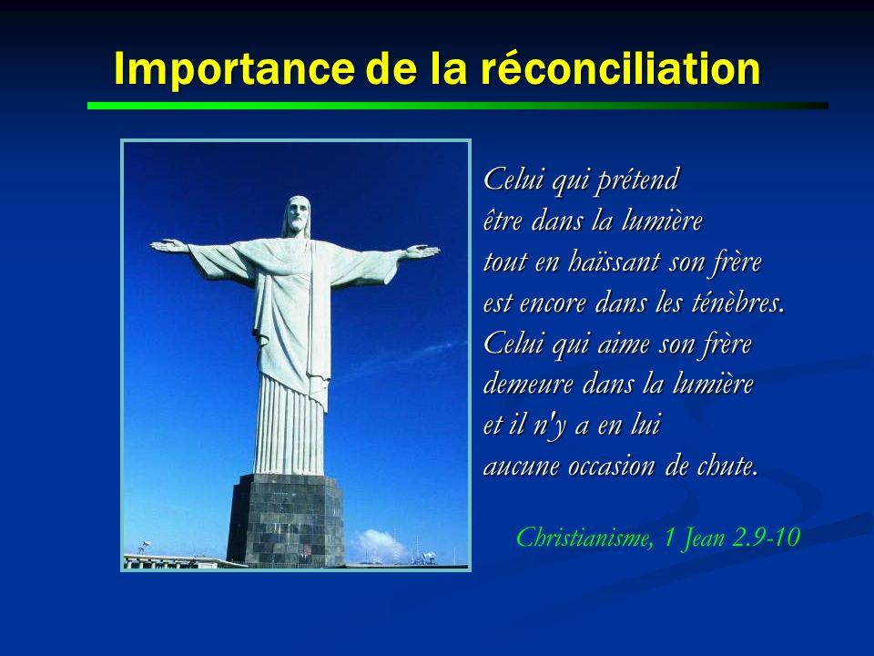 Importance de la réconciliation Celui qui prétend être dans la lumière tout en haïssant son frère est encore dans les ténèbres. Celui qui aime son frè