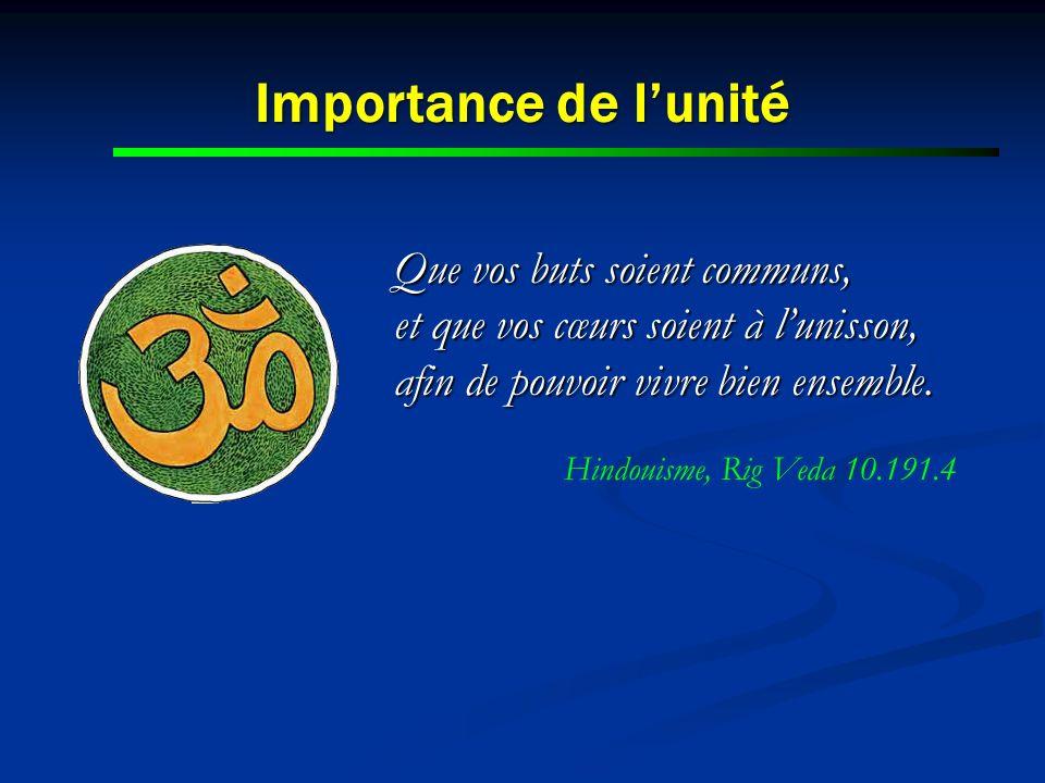 Importance de lunité Que vos buts soient communs, et que vos cœurs soient à lunisson, afin de pouvoir vivre bien ensemble. Hindouisme, Rig Veda 10.191
