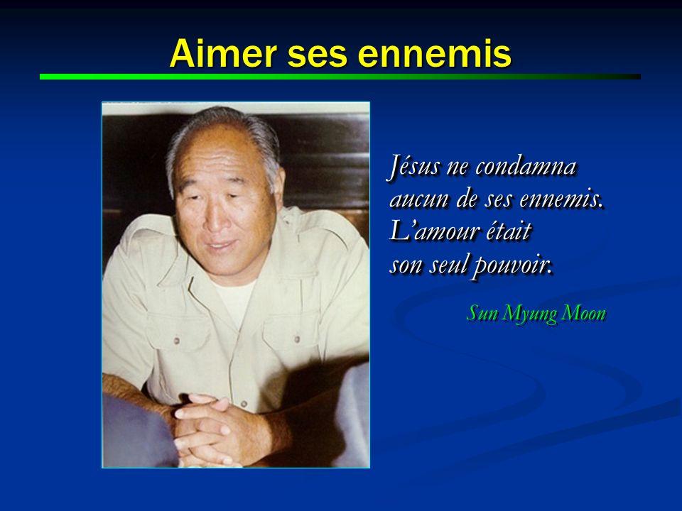 Jésus ne condamna aucun de ses ennemis. Lamour était son seul pouvoir. Sun Myung Moon Jésus ne condamna aucun de ses ennemis. Lamour était son seul po