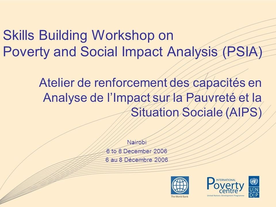 Skills Building Workshop on Poverty and Social Impact Analysis (PSIA) Atelier de renforcement des capacités en Analyse de lImpact sur la Pauvreté et l