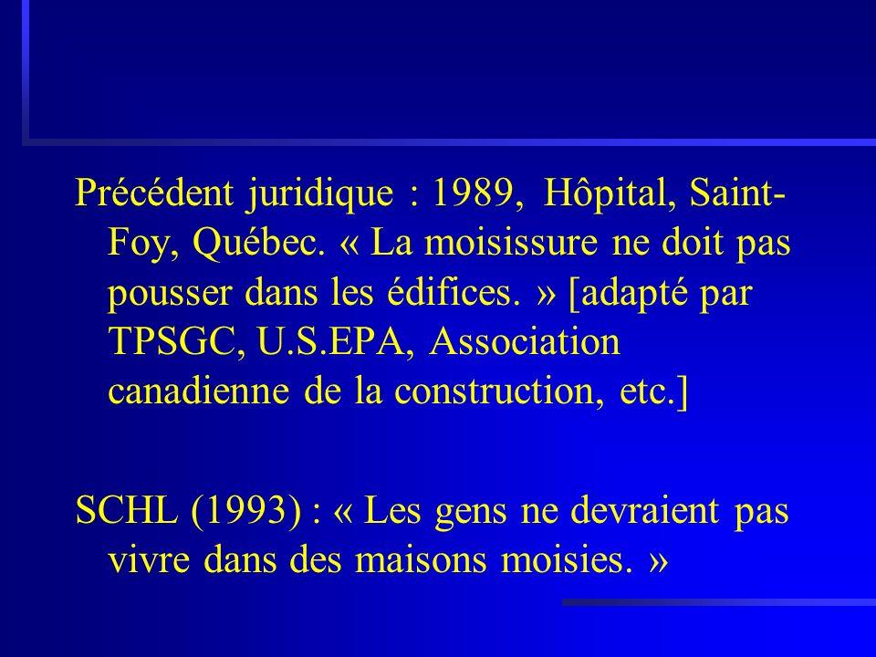 Précédent juridique : 1989, Hôpital, Saint- Foy, Québec. « La moisissure ne doit pas pousser dans les édifices. » [adapté par TPSGC, U.S.EPA, Associat