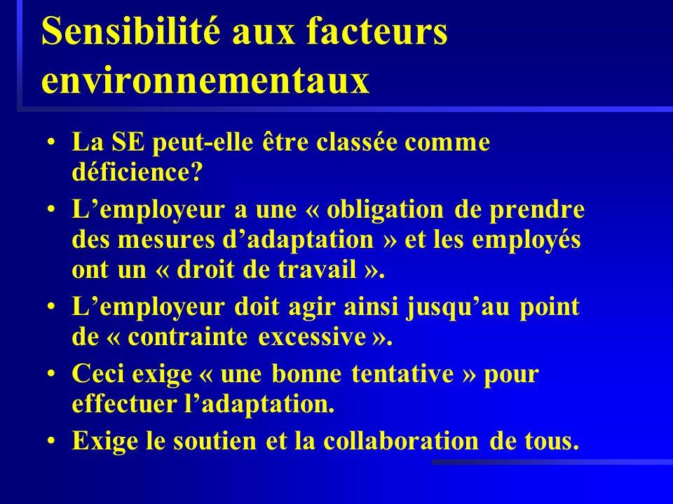Sensibilité aux facteurs environnementaux La SE peut-elle être classée comme déficience? Lemployeur a une « obligation de prendre des mesures dadaptat