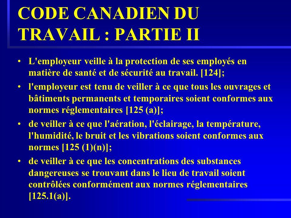 CODE CANADIEN DU TRAVAIL : PARTIE II L'employeur veille à la protection de ses employés en matière de santé et de sécurité au travail. [124]; l'employ