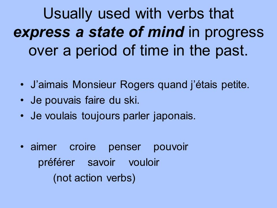 Usually used with verbs that express a state of mind in progress over a period of time in the past.