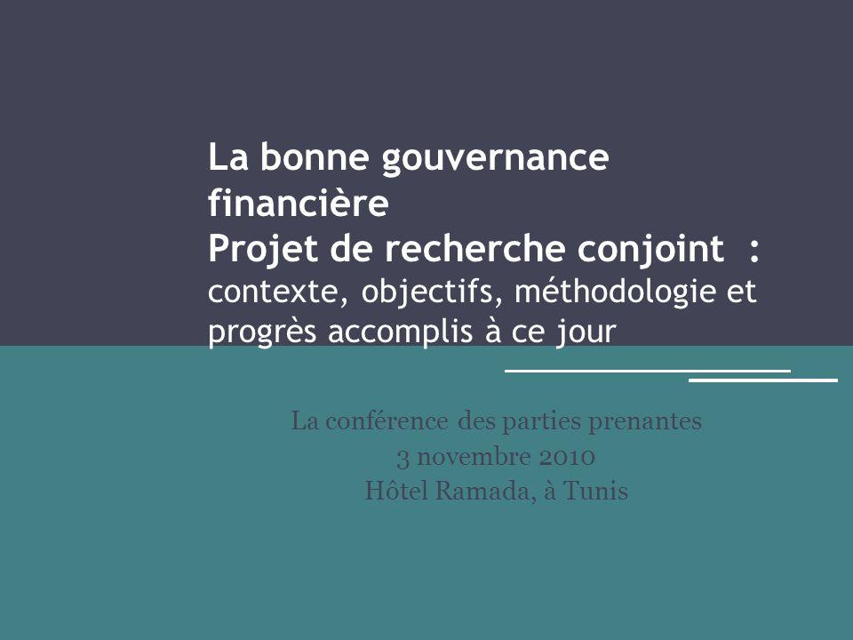 La bonne gouvernance financière Projet de recherche conjoint : contexte, objectifs, méthodologie et progrès accomplis à ce jour La conférence des part