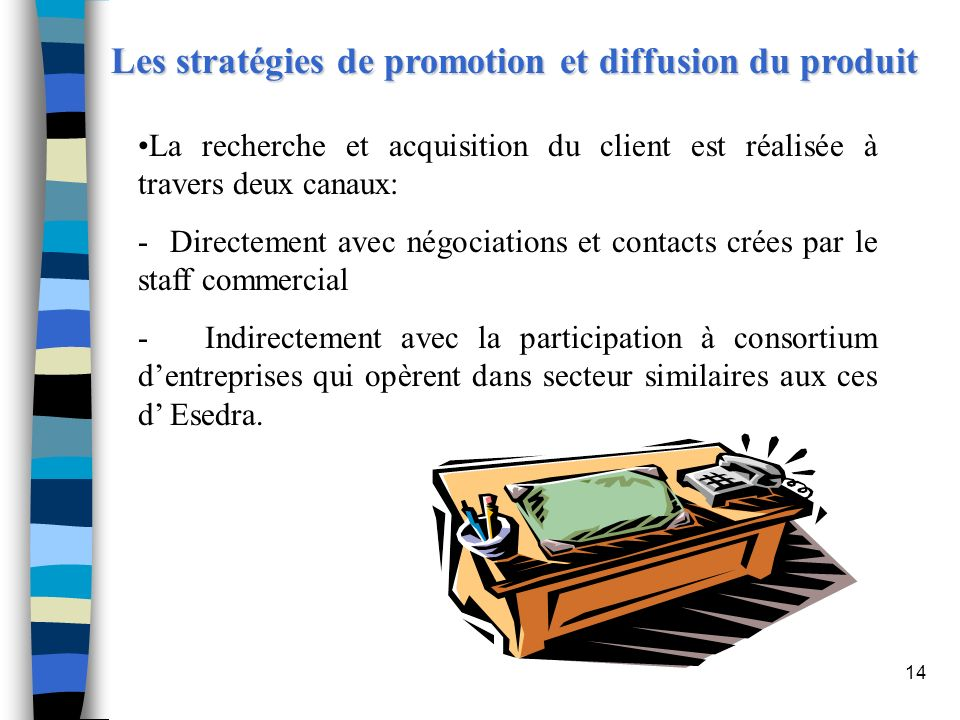 14 Les stratégies de promotion et diffusion du produit Les stratégies de promotion et diffusion du produit La recherche et acquisition du client est r