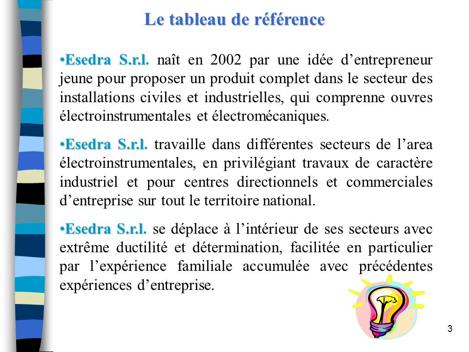 3 Le tableau de référence Esedra S.r.lEsedra S.r.l. naît en 2002 par une idée dentrepreneur jeune pour proposer un produit complet dans le secteur des