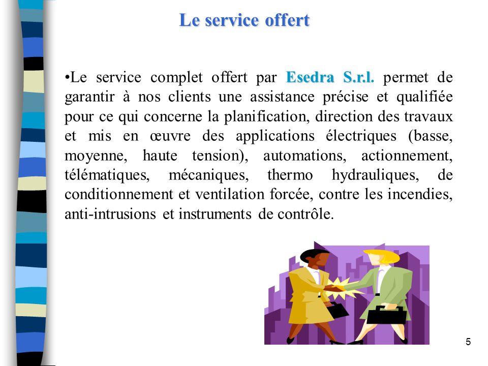 5 Le service offert Esedra S.r.lLe service complet offert par Esedra S.r.l. permet de garantir à nos clients une assistance précise et qualifiée pour
