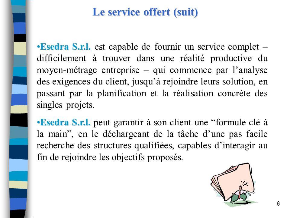 6 Le service offert (suit) Esedra S.r.lEsedra S.r.l. est capable de fournir un service complet – difficilement à trouver dans une réalité productive d