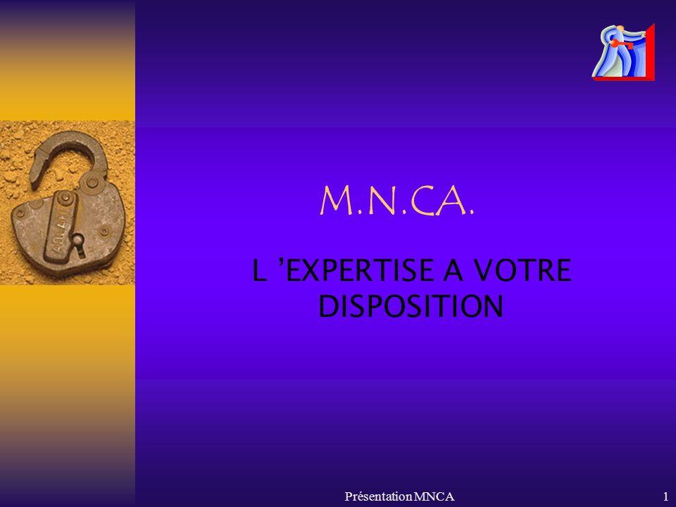 Présentation MNCA1 M.N.CA. L EXPERTISE A VOTRE DISPOSITION