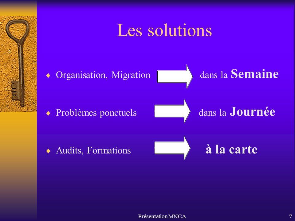 Présentation MNCA7 Les solutions Organisation, Migration dans la Semaine Problèmes ponctuels dans la Journée Audits, Formations à la carte