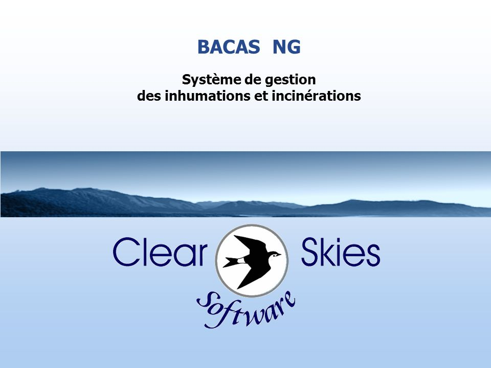 Bacas NG © Clear Skies Software Pour plus dinformations sur le système BACAS merci de nous contacter Clear Skies Software Chace Farm Telephone: 0870 240 2277 The Warren Ashtead eMail: info@clearskiessoftware.com Surreysupport@cssmail.biz KT21 2SH www.clearskiessoftware.com
