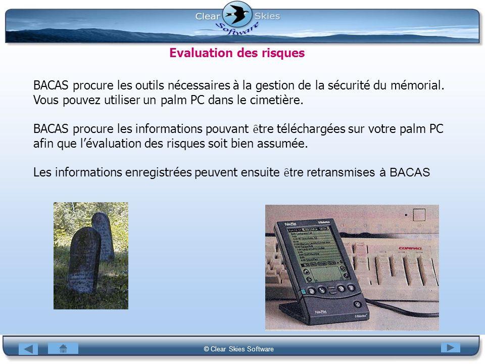 Bacas NG © Clear Skies Software Evaluation des risques BACAS procure les outils nécessaires à la gestion de la sécurité du mémorial. Vous pouvez utili