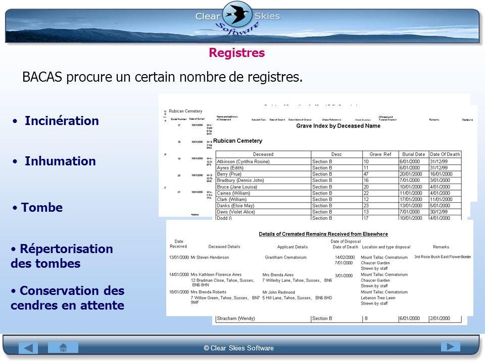 Bacas NG © Clear Skies Software Registres BACAS procure un certain nombre de registres. Incinération Inhumation Tombe Répertorisation des tombes Conse