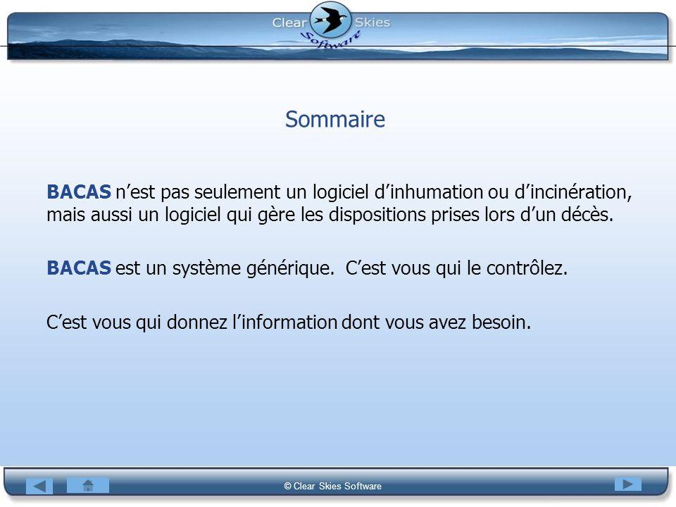 Bacas NG © Clear Skies Software Sommaire BACAS nest pas seulement un logiciel dinhumation ou dincinération, mais aussi un logiciel qui gère les dispos