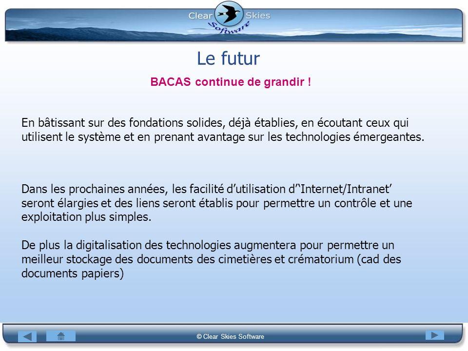 Bacas NG © Clear Skies Software Le futur En bâtissant sur des fondations solides, déjà établies, en écoutant ceux qui utilisent le système et en prena