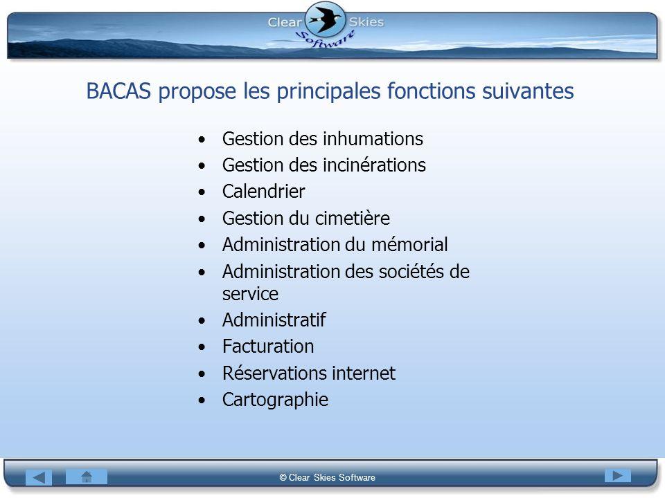 Bacas NG © Clear Skies Software BACAS propose les principales fonctions suivantes Gestion des inhumations Gestion des incinérations Calendrier Gestion