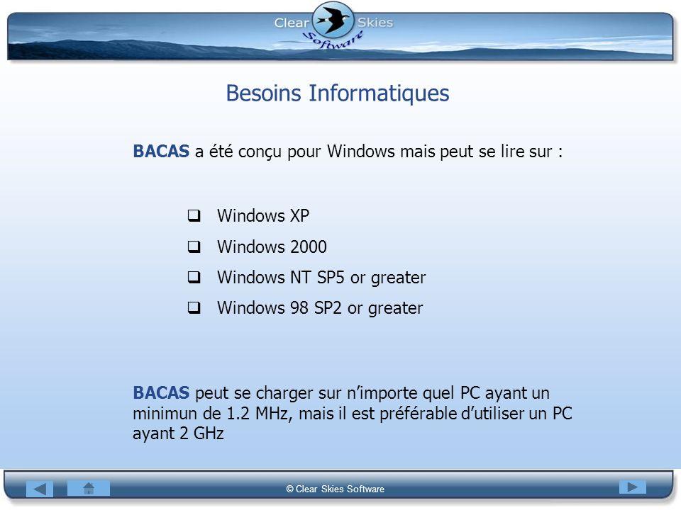 Bacas NG © Clear Skies Software Besoins Informatiques BACAS a été conçu pour Windows mais peut se lire sur : Windows XP Windows 2000 Windows NT SP5 or