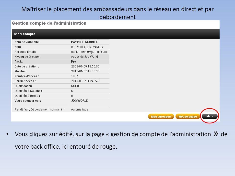 Maîtriser le placement des ambassadeurs dans le réseau en direct et par débordement Vous cliquez sur édité, sur la page « gestion de compte de ladmini