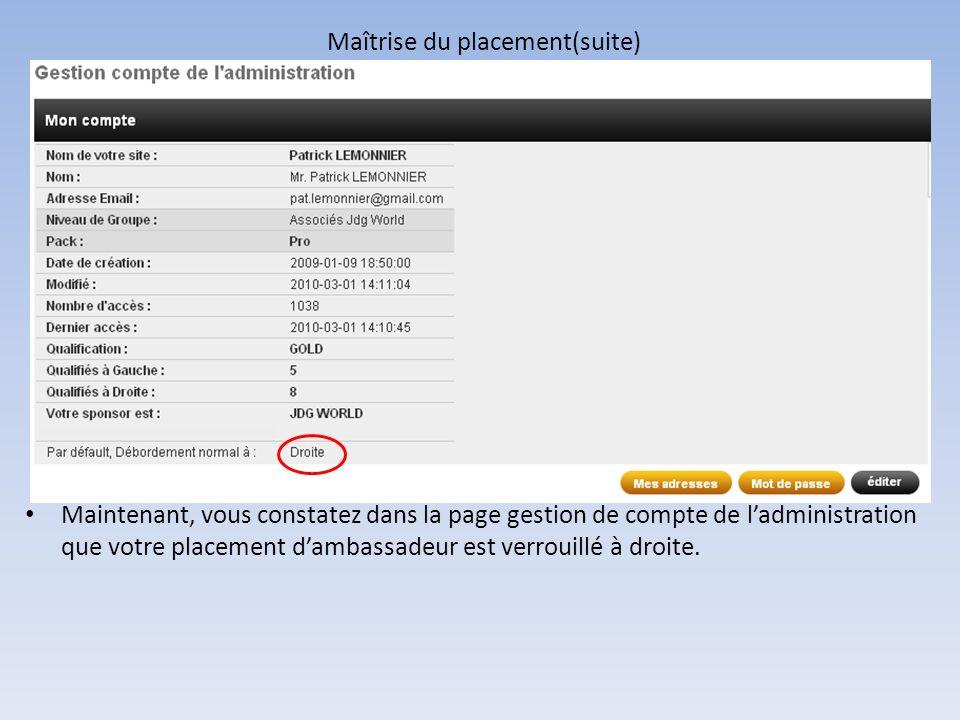 Maîtrise du placement(suite) Maintenant, vous constatez dans la page gestion de compte de ladministration que votre placement dambassadeur est verroui