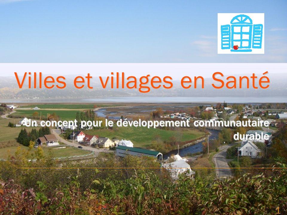 1 Un concept pour le développement communautaire durable Villes et villages en Santé