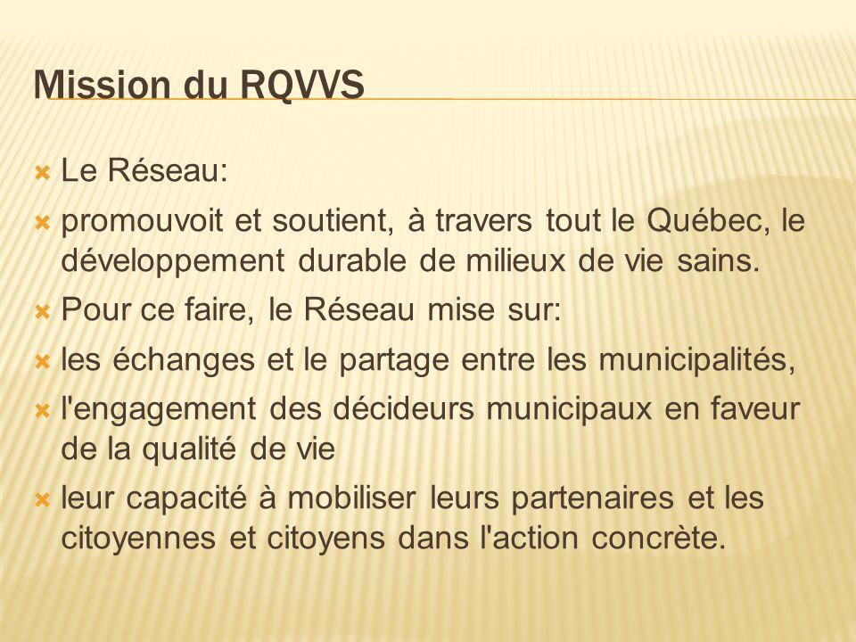 Mission du RQVVS Le Réseau: promouvoit et soutient, à travers tout le Québec, le développement durable de milieux de vie sains.