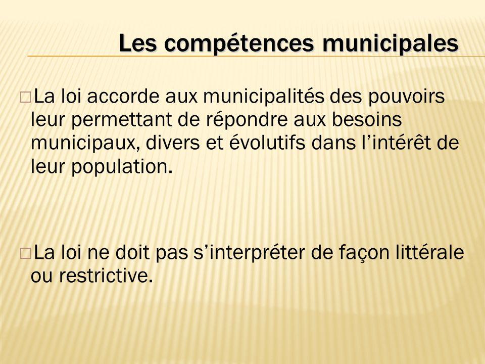 Les compétences municipales — La loi accorde aux municipalités des pouvoirs leur permettant de répondre aux besoins municipaux, divers et évolutifs dans lintérêt de leur population.