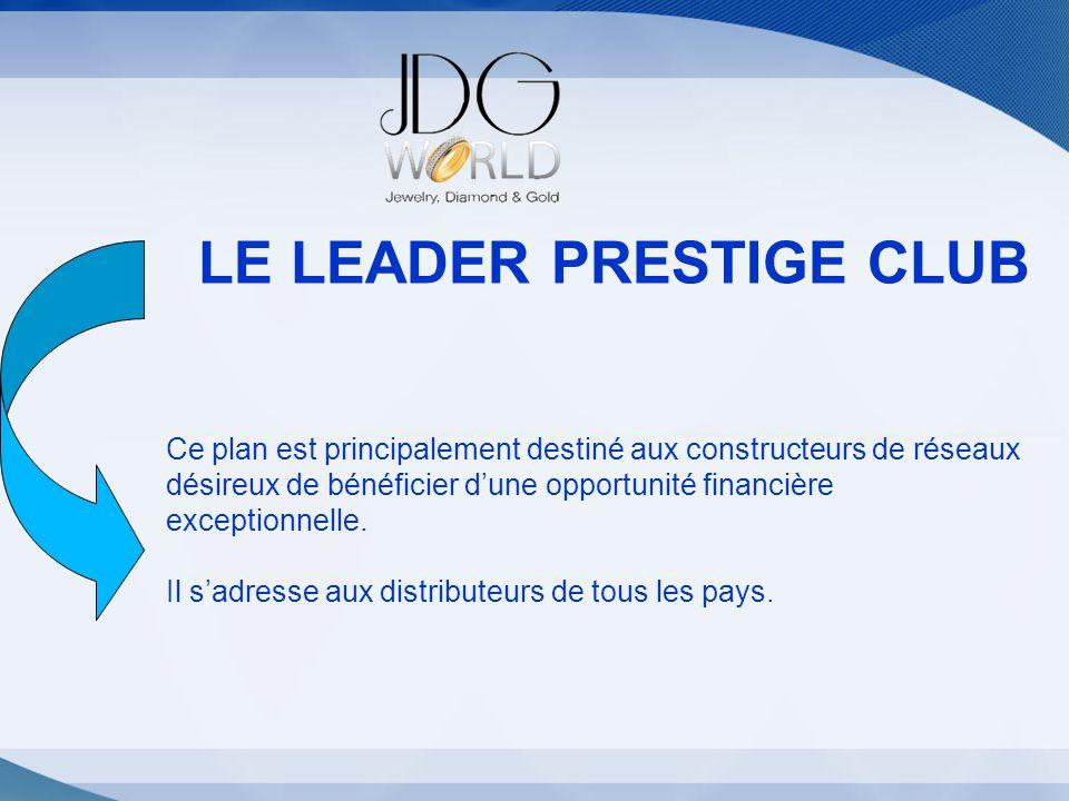 Statut LE LEADER PRESTIGE CLUB Ce plan est principalement destiné aux constructeurs de réseaux désireux de bénéficier dune opportunité financière exce