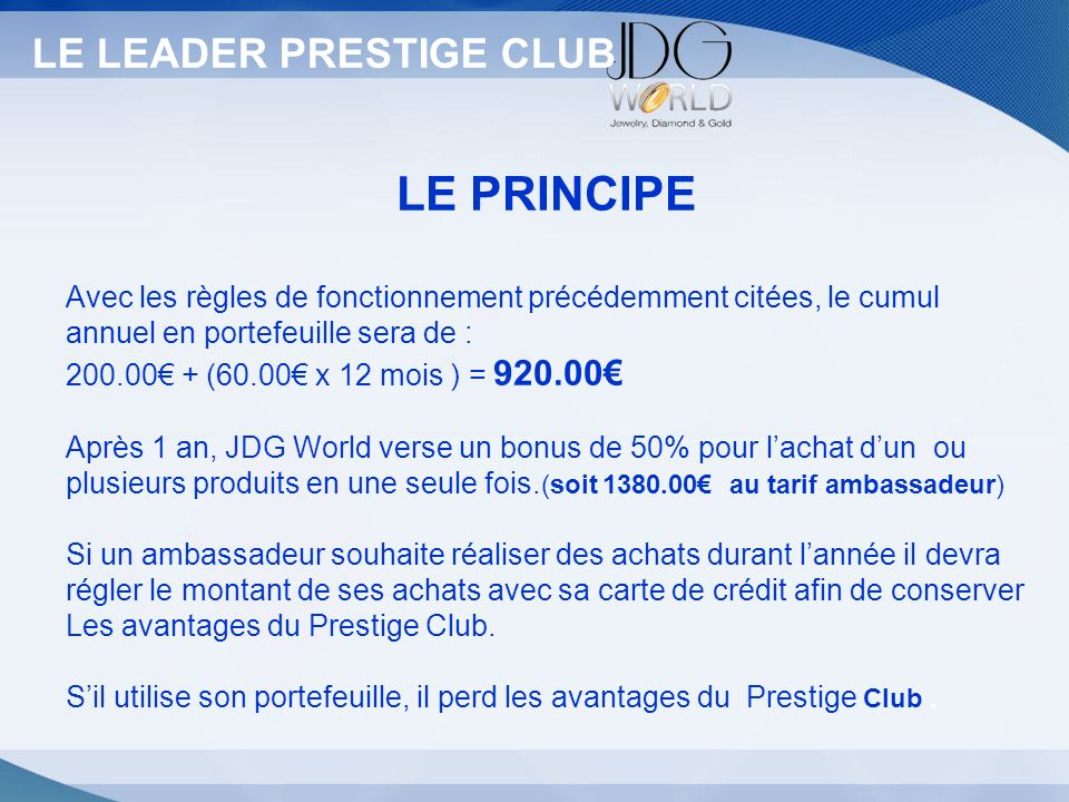 Statut LE LEADER PRESTIGE CLUB LE PRINCIPE Avec les règles de fonctionnement précédemment citées, le cumul annuel en portefeuille sera de : 200.00 + (