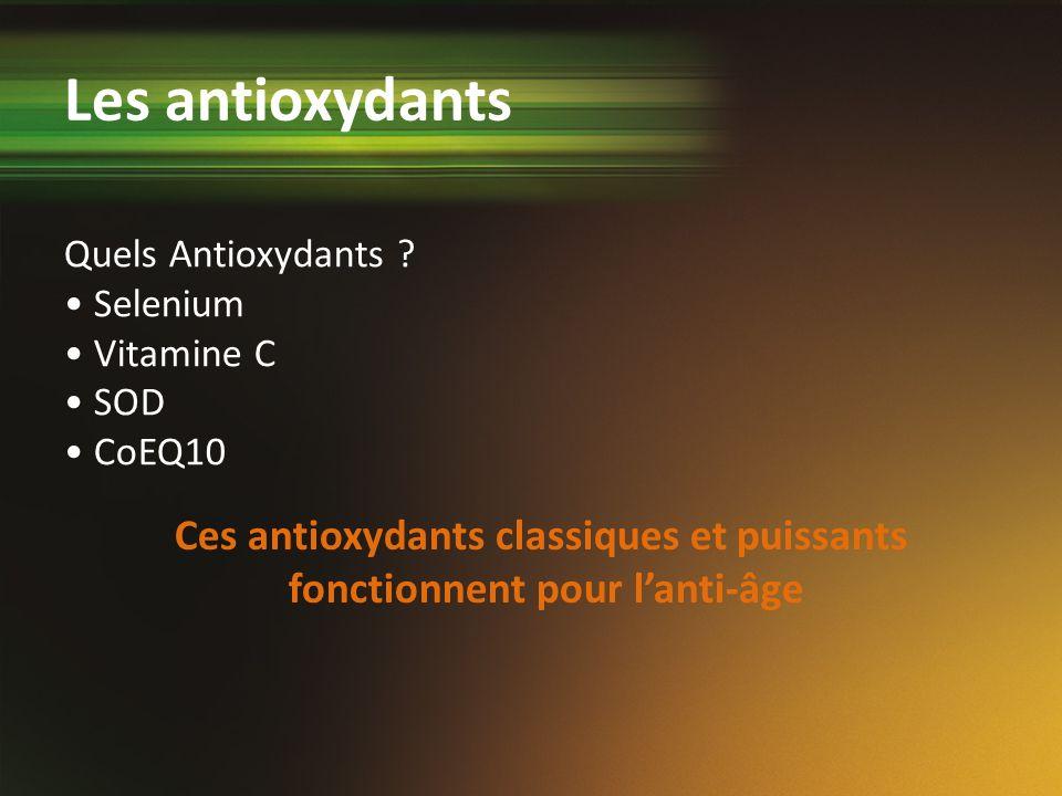 Quels Antioxydants ? Selenium Vitamine C SOD CoEQ10 Ces antioxydants classiques et puissants fonctionnent pour lanti-âge Les antioxydants