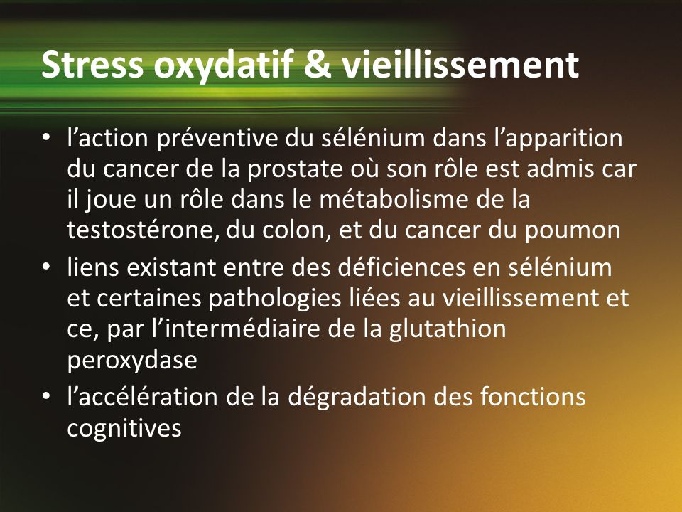 Stress oxydatif & vieillissement laction préventive du sélénium dans lapparition du cancer de la prostate où son rôle est admis car il joue un rôle da