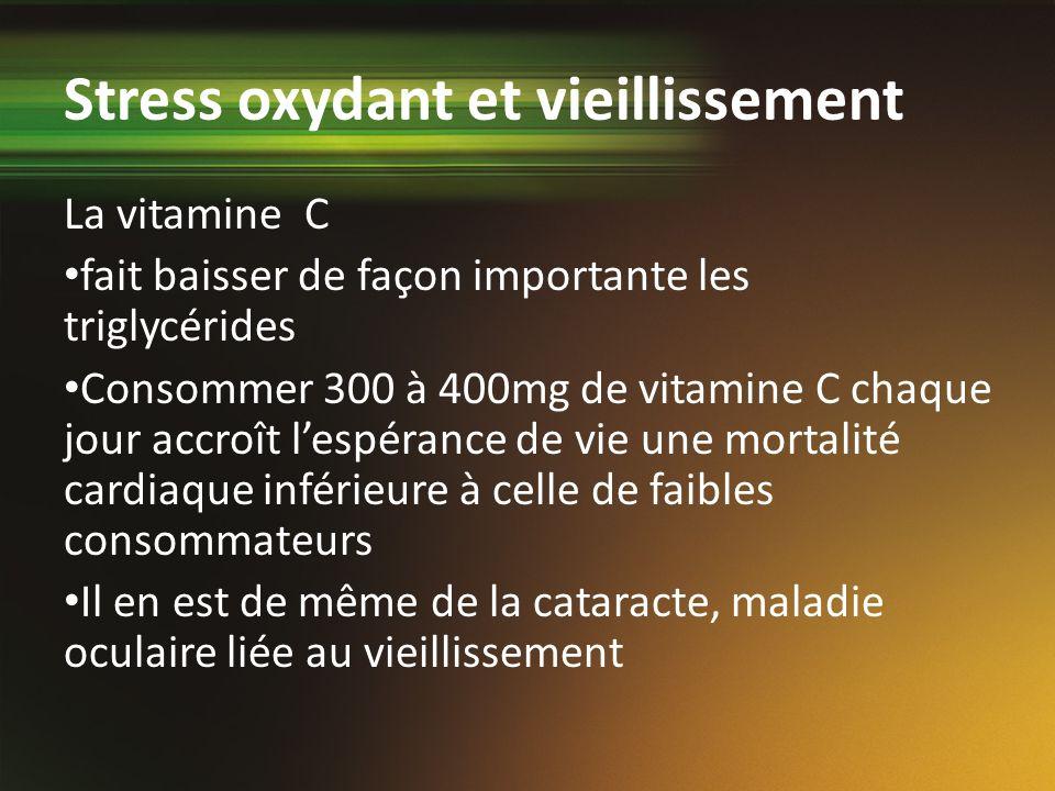 Stress oxydant et vieillissement La vitamine C fait baisser de façon importante les triglycérides Consommer 300 à 400mg de vitamine C chaque jour accr