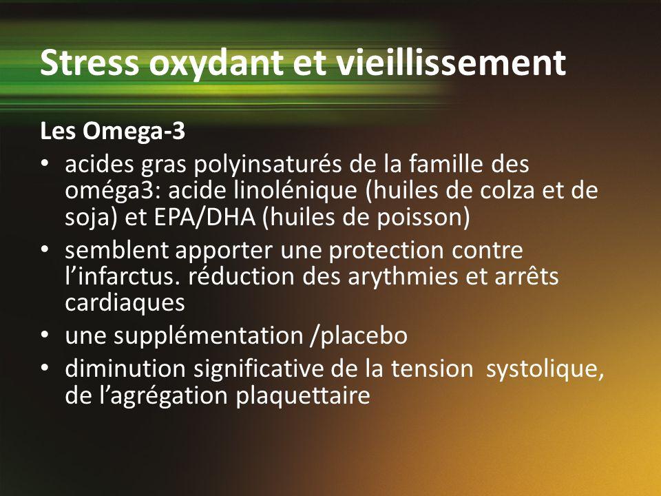 Stress oxydant et vieillissement Les Omega-3 acides gras polyinsaturés de la famille des oméga3: acide linolénique (huiles de colza et de soja) et EPA