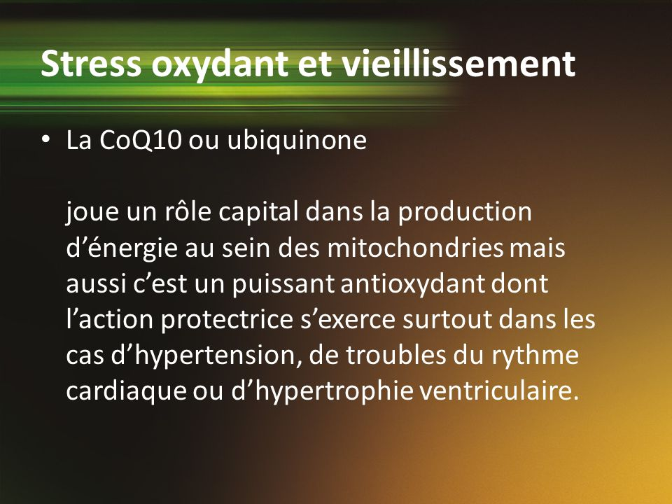 Stress oxydant et vieillissement La CoQ10 ou ubiquinone joue un rôle capital dans la production dénergie au sein des mitochondries mais aussi cest un