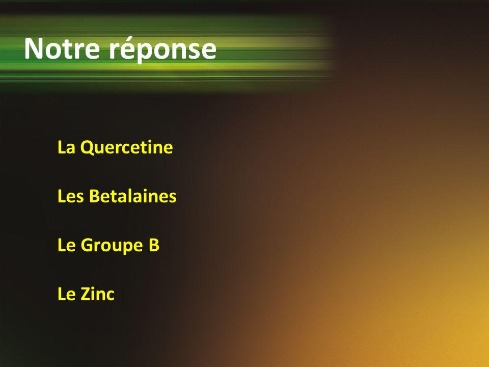 La Quercetine Les Betalaines Le Groupe B Le Zinc Notre réponse