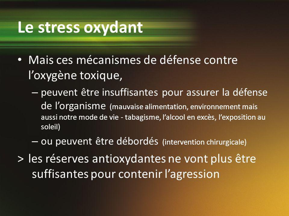 Le stress oxydant Mais ces mécanismes de défense contre loxygène toxique, – peuvent être insuffisantes pour assurer la défense de lorganisme (mauvaise