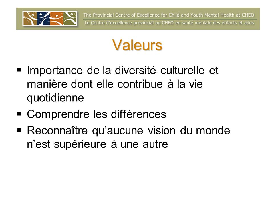 Valeurs Importance de la diversité culturelle et manière dont elle contribue à la vie quotidienne Comprendre les différences Reconnaître quaucune visi