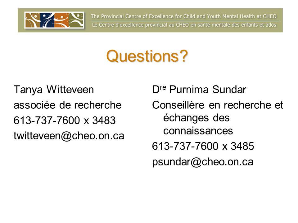 Questions? Tanya Witteveen associée de recherche 613-737-7600 x 3483 twitteveen@cheo.on.ca D re Purnima Sundar Conseillère en recherche et échanges de