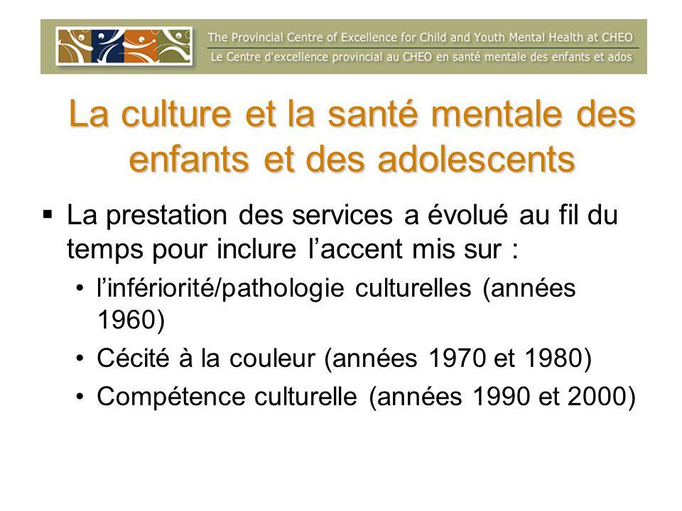 La culture et la santé mentale des enfants et des adolescents La prestation des services a évolué au fil du temps pour inclure laccent mis sur : linfé