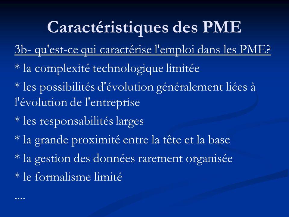 Caractéristiques des PME 3b- qu'est-ce qui caractérise l'emploi dans les PME? * la complexité technologique limitée * les possibilités d'évolution gén