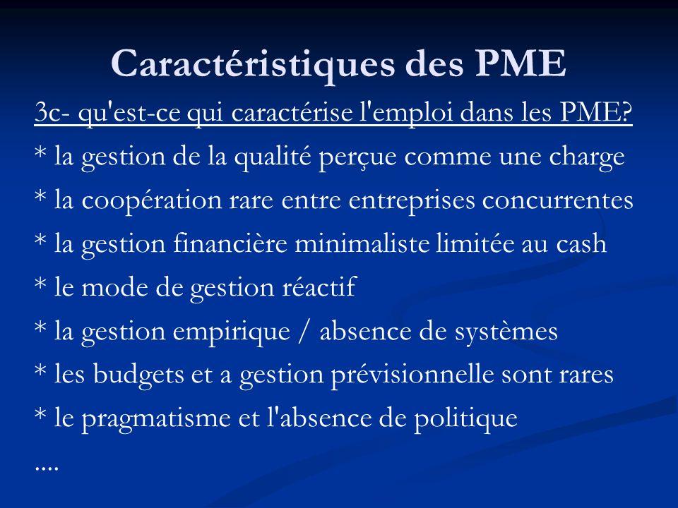 Caractéristiques des PME 3c- qu'est-ce qui caractérise l'emploi dans les PME? * la gestion de la qualité perçue comme une charge * la coopération rare