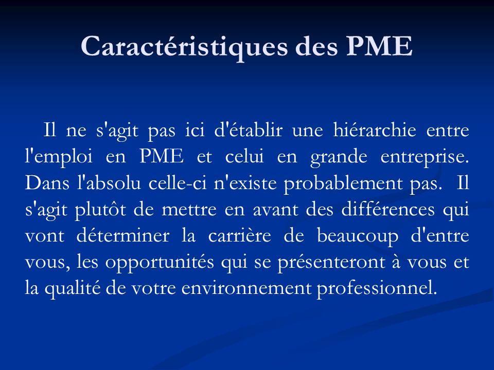 Caractéristiques des PME Il ne s'agit pas ici d'établir une hiérarchie entre l'emploi en PME et celui en grande entreprise. Dans l'absolu celle-ci n'e