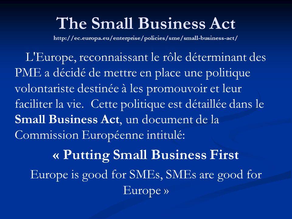 The Small Business Act http://ec.europa.eu/enterprise/policies/sme/small-business-act/ L'Europe, reconnaissant le rôle déterminant des PME a décidé de