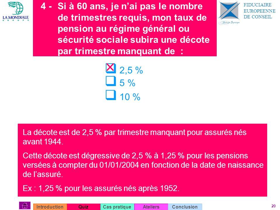 20 4 - Si à 60 ans, je nai pas le nombre de trimestres requis, mon taux de pension au régime général ou sécurité sociale subira une décote par trimest