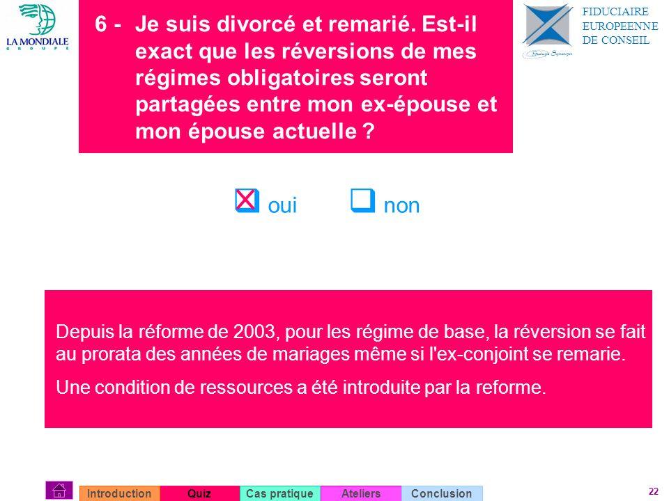 22 6 - Je suis divorcé et remarié. Est-il exact que les réversions de mes régimes obligatoires seront partagées entre mon ex-épouse et mon épouse actu