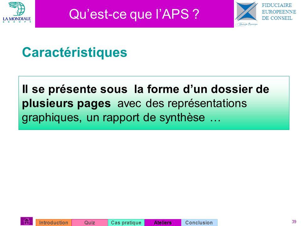 39 Quest-ce que lAPS ? Septembre2007 ConclusionIntroductionQuizAteliersCas pratique Caractéristiques Il se présente sous la forme dun dossier de plusi