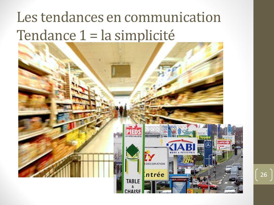 Les tendances en communication Tendance 1 = la simplicité 26