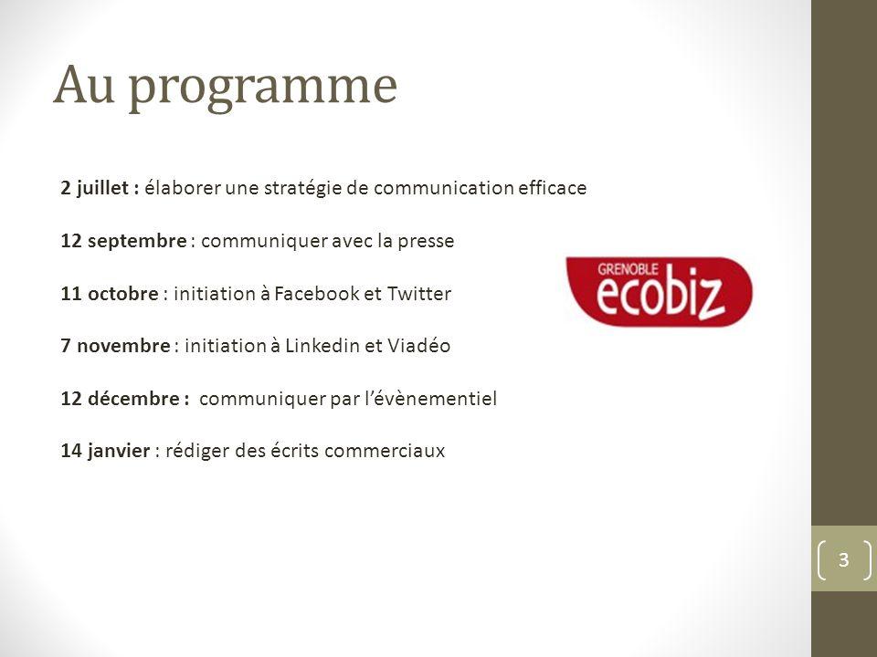Au programme 3 2 juillet : élaborer une stratégie de communication efficace 12 septembre : communiquer avec la presse 11 octobre : initiation à Facebo