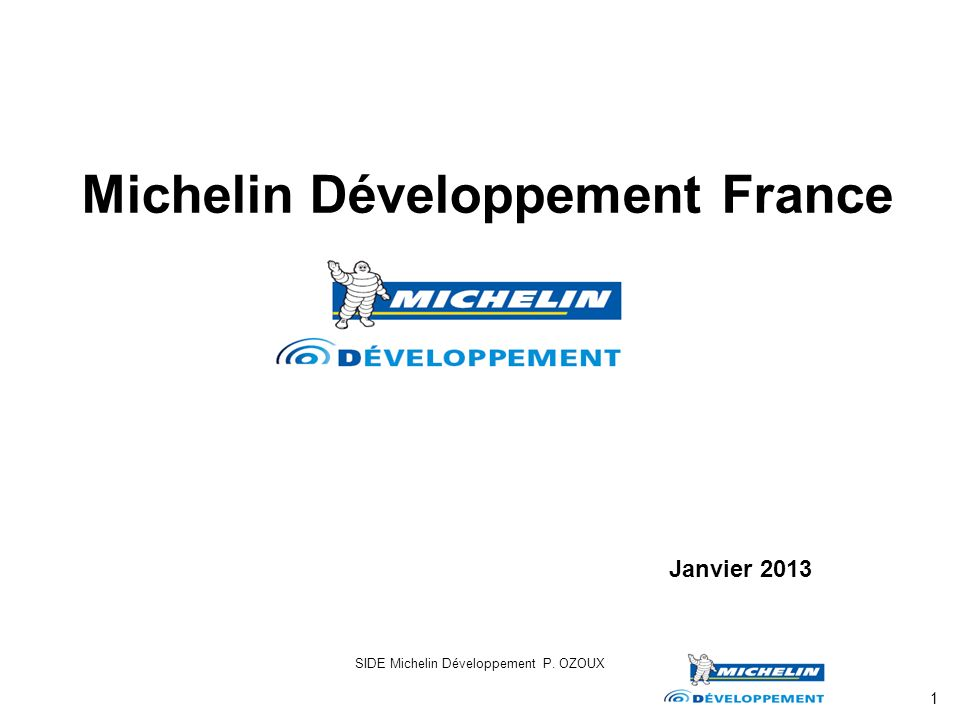 SIDE Michelin Développement P. OZOUX 1 Michelin Développement France Janvier 2013